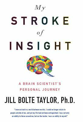 My Stroke of Insight: A Brain Scientist's Personal Journey by Taylor, Jill Bolt