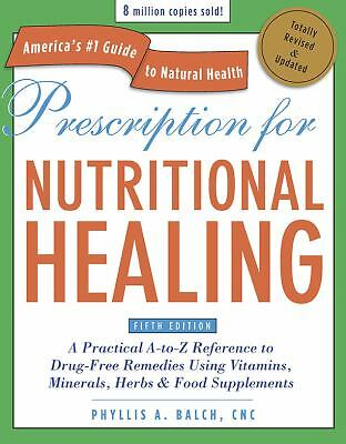 Prescription for Nutritional Healing, Fifth Edition: A Practical A-to-Z Referen