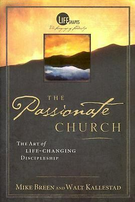 The Passionate Church: The Art Of Life-Changing Discipleship (Life Shape, The La