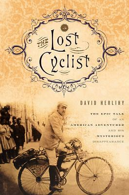 The Lost Cyclist: The Epic Tale of an American Adventurer and His Mysterious Dis
