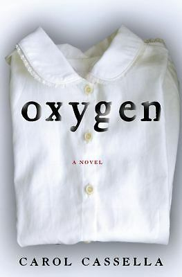 Oxygen: A Novel by Cassella, Carol