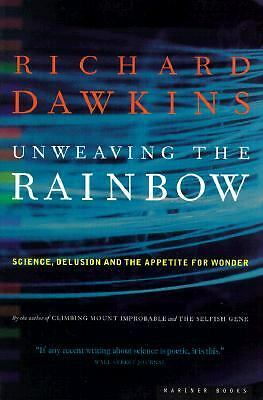 Unweaving the Rainbow: Science, Delusion and the Appetite for Wonder by Dawkins
