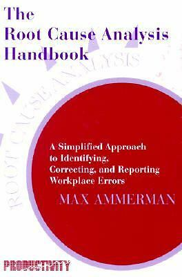 The Root Cause Analysis Handbook: A Simplified Approach to Identifying, Correcti