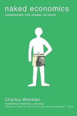 Naked Economics: Undressing the Dismal Science, Charles Wheelan, Good Book