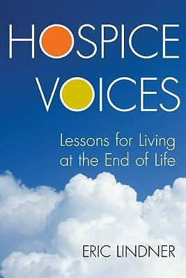 Hospice Voices: Lessons for Living at the End of Life by Lindner, Eric