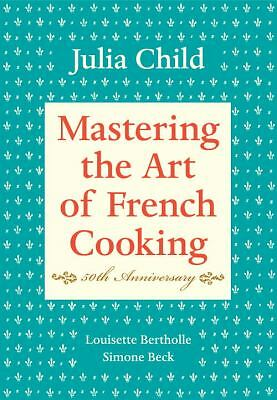 Mastering the Art of French Cooking, 40th Anniversary Edition by Julia Child, L