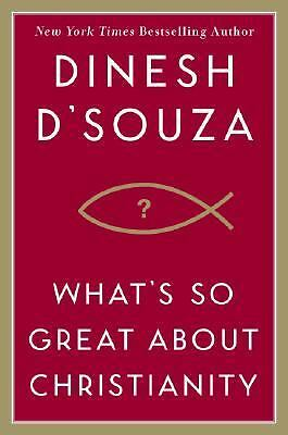 What's So Great About Christianity, Dinesh D'Souza, Good Book