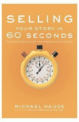 Selling Your Story in 60 Seconds: The Guaranteed Way to Get Your Screenplay or N