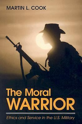 The Moral Warrior: Ethics and Service in the U.S. Military (Suny Series, Ethics