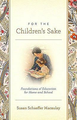 For the Children's Sake: Foundations of Education for Home and School, Macaulay,