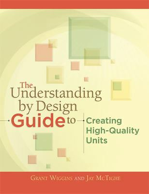 The Understanding by Design Guide to Creating High-Quality Units by Grant Wiggi