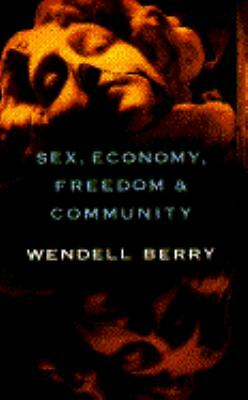 Sex, Economy, Freedom & Community: Eight Essays by Berry, Wendell