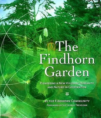 The Findhorn Garden: Pioneering a New Vision of Humanity and Nature in Cooperati
