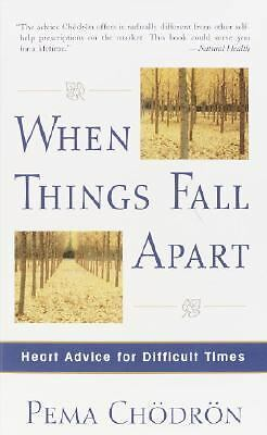 When Things Fall Apart: Heart Advice for Difficult Times by Chodron, Pema