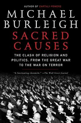Sacred Causes: The Clash of Religion and Politics, from the Great War to the War