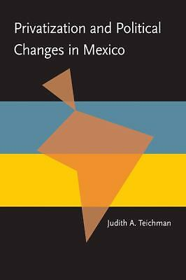 Privatization and Political Change in Mexico (Pitt Latin American Studies), Teic
