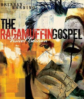 The Ragamuffin Gospel Visual Edition: Good News for the Bedraggled, Beat-Up, and