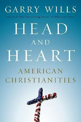 Head and Heart: American Christianities, Wills, Garry, Good Book