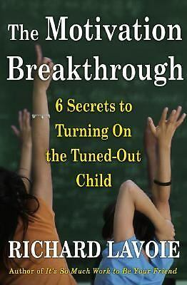 The Motivation Breakthrough: 6 Secrets to Turning On the Tuned-Out Child by