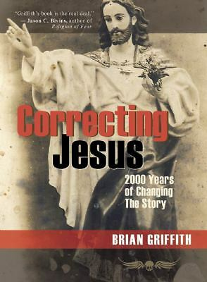 Correcting Jesus: 2000 Years of Changing the Story, Griffith, Brian, Good Book