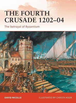 The Fourth Crusade 1202-04: The betrayal of Byzantium (Campaign), Nicolle, David