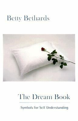 The Dream Book: Symbols for Self Understanding by Bethards, Betty