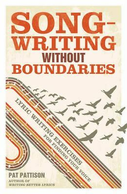 Songwriting Without Boundaries: Lyric Writing Exercises for Finding Your Voice,