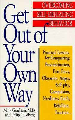 Get Out of Your Own Way: Overcoming Self-Defeating Behavior (Perigee) by Goulst