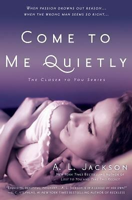 Come to Me Quietly: The Closer to You Series by Jackson, A. L.