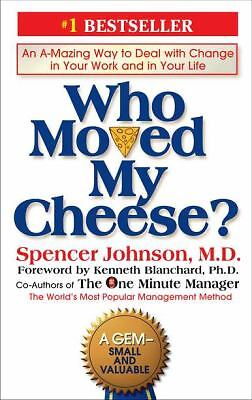 Who Moved My Cheese? An Amazing Way to Deal with Change in Your Work and in Your
