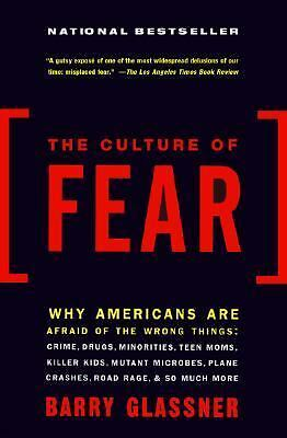 The Culture of Fear: Why Americans Are Afraid of the Wrong Things by Glassner,