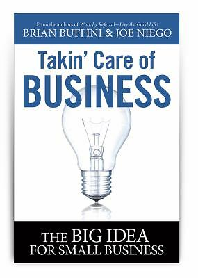 Takin' Care of Business: The Big Idea for Small Business, Joe Niego, Brian Buffi