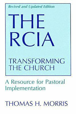 The RCIA: Transforming the Church: A Resource for Pastoral Implementation, Morri