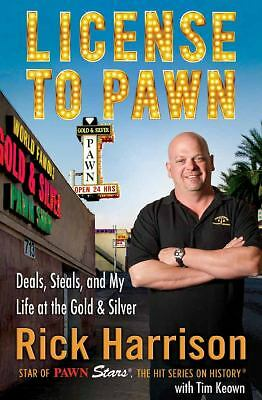 License to Pawn: Deals, Steals, and My Life at the Gold & Silver by Harrison, R