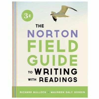 The Norton Field Guide to Writing, with Readings (Third Edition), Goggin, Mauree