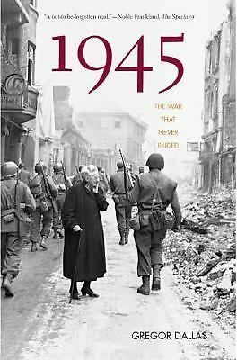 1945: The War That Never Ended by Dallas, Gregor