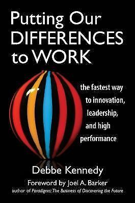 Putting Our Differences to Work: The Fastest Way to Innovation, Leadership, and