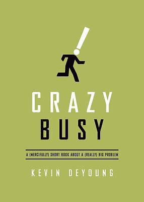 Crazy Busy: A (Mercifully) Short Book about a (Really) Big Problem, DeYoung, Kev
