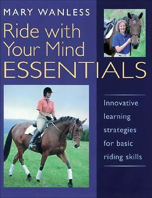 Ride with Your Mind Essentials: Innovative Learning Strategies for Basic Riding