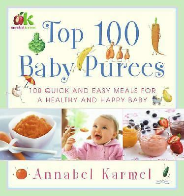 Top 100 Baby Purees : 100 Quick and Easy Meals for a Healthy and Happy Baby by A