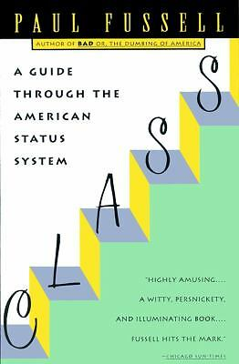 Class: A Guide Through the American Status System by Fussell, Paul