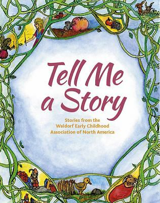 Tell Me a Story: Stories from the waldorf Early Childhood Association of North