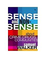 Sense and Nonsense About Crime, Drugs, and Communities: A Policy Guide, Walker,