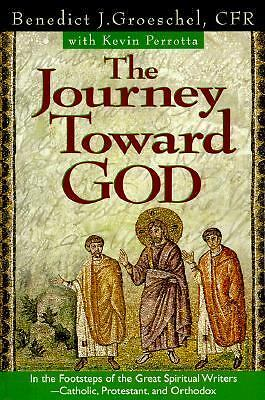 The Journey Toward God: In the Footsteps of the Great Spiritual Writers - Cathol