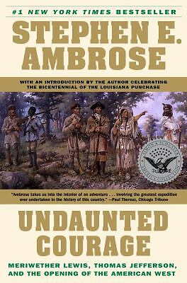 Undaunted Courage : Meriwether Lewis, Thomas Jefferson, and the Opening of the
