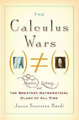 The Calculus Wars: Newton, Leibniz, and the Greatest Mathematical Clash of All