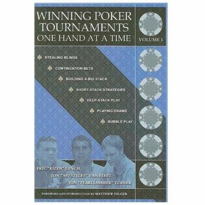 Winning Poker Tournaments One Hand at a Time Volume I by