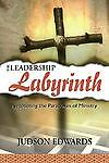 The Leadership Labyrinth: Negotiating the Paradoxes of Ministry by Edwards, Jud