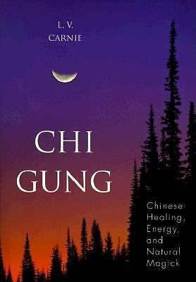 Chi Gung: Chinese Healing, Energy and Natural Magick by Carnie, L.V.