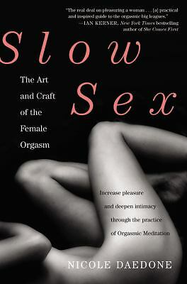 Slow Sex: The Art and Craft of the Female Orgasm by Daedone, Nicole